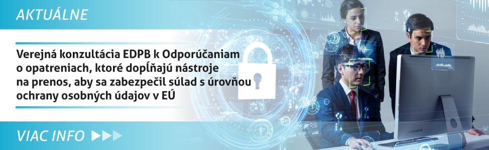 Verejná konzultácia EDPB k Odporúèaniam o opatreniach, ktoré dopåòajú nástroje na prenos, aby sa zabezpeèil súlad s úrovòou ochrany osobných údajov v EÚ